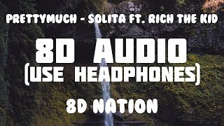 PRETTYMUCH   Solita Ft. Rich The Kid (8D AUDIO) | 8D Nation