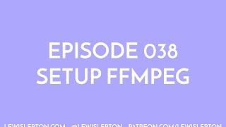 Episode 038 - setup ffmpeg