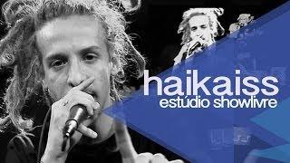 Haikaiss no Estúdio Showlivre 2013 - Apresentação na íntegra
