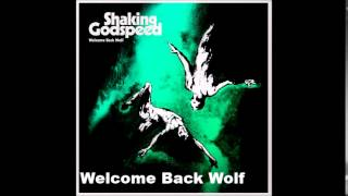 Shaking Godspeed – Welcome Back Wolf