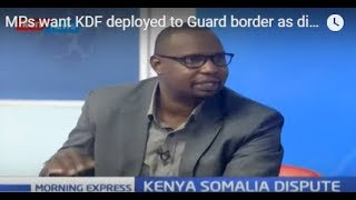 MPs want KDF deployed to Guard border as dispute ensues | Week in Review