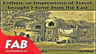Eothen, or Impressions of Travel brought Home from the East Full Audiobook by Alexander William