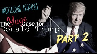 The Yuge Case For Donald Trump – Part 2 (Intellectual Froglegs 11.16.15 )
