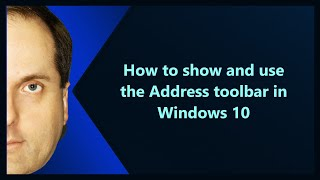 How to show and use the Address toolbar in Windows 10