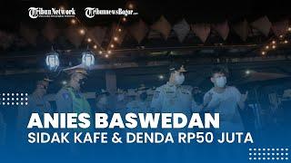 Anies Baswedan Temukan Banyak Pelanggaran saat Sidak Kafe di Kemang, Ada Satu Kafe Didenda Rp50 Juta