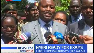 Nyeri County Commisioner says they are ready for the National Exams