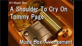 A Shoulder To Cry On/Tommy Page [Music Box]