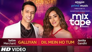 GalliyanDil Mein Ho Tum | Jonita Gandhi & Salim Merchant | T Series MixTape  Season 2 | Ep. 4