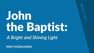 John the Baptist: A Bright and Shining Light