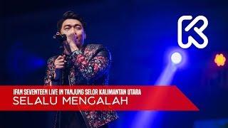 Ifan Seventeen Live In Tanjung Selor 01    Selalu Mengalah