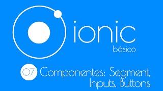 7. Curso Básico Ionic 2 beta: Componentes HTML + CSS, Segment, Input,  Buttons