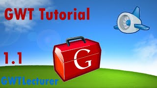 GWT Tutorial 1.1 - Proper Architecture for GWT GUI Building