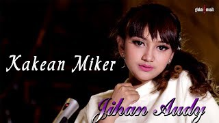 Jihan Audy - Kakean Miker (Official Music Video)