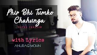 Phir Bhi Tumko Chahunga Half Girlfriend Cover Anurag Mohn Mithoon Arijit Singh With Lyrics