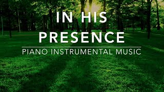 In His Presence  3 Hour Peaceful Music  Prayer Music  Spontaneous Worship Music  Alone With God