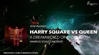 Harry Square Vs. Queen – A Dreamworld Of Radio Ga Ga (Markus Schulz Mashup)