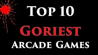 Top 10 Goriest Arcade Games