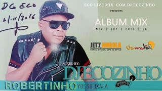 Robertinho - Yosso Ixala (2016) Album Mix - Eco Live Mix Com Dj Ecozinho