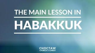 The Main Lesson in Habakkuk