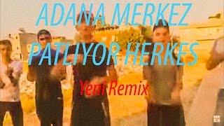 Adana Merkez Patlıyor Herkes Yeni Remix