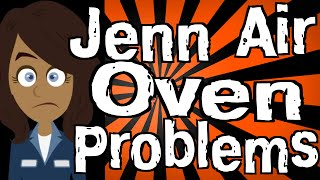 Jenn Air Oven Problems