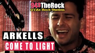 COME TO LIGHT - ARKELLS