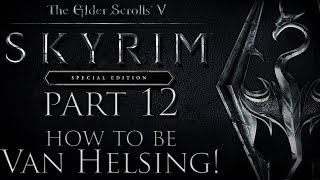 Skyrim Special Edition Modded Playthrough #12 HOW TO BE VAN HELSING!