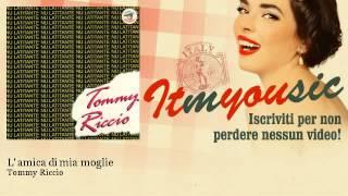 Tommy Riccio   L' Amica Di Mia Moglie