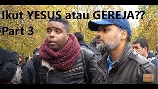 P3 - Ikut YESUS Atau GEREJA?? Hashim Vs Kristen - Speakers Corner - TAMAT