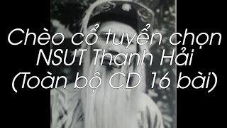 Chèo Cổ   NSUT Thanh Hải (Toàn Bộ CD 16 Bài)
