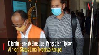 Dijamin Pemkab Simeulue, Pengadilan Tipikor Alihkan Status Lima Terdakwa Korupsi