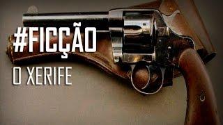 #FICÇÃO - O xerife