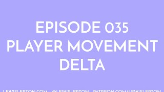 Episode 037 - player movement delta