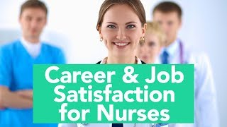 View the video Job and Career Satisfaction Results for Nurses
