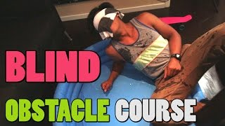 BLIND OBSTACLE COURSE!!