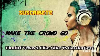 Dimitri Vegas & Like Mike Vs Bassjackers - Make The Crowd Go  Original Mix