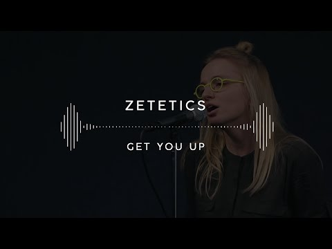 Zetetics — Get You Up