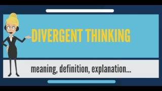 What is DIVERGENT THINKING? What does DIVERGENT THINKING mean? DIVERGENT THINKING meaning