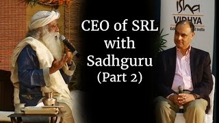 Sadhguru Speaks with CEO of SRL (Part 2)