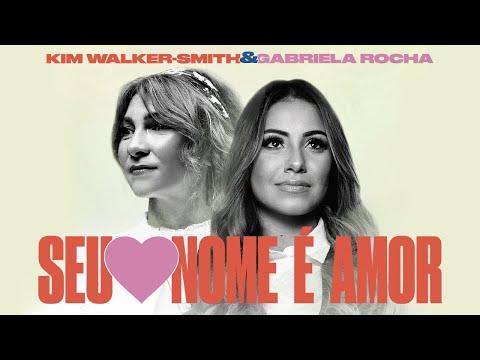 SEU NOME É AMOR - Gabriela Rocha e Kim Walker-Smith