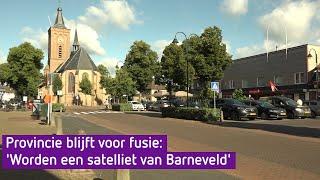 Provincie blijft voor fusie: 'Worden een satelliet van Barneveld'