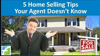 5 Home Selling Tips Your Agent Doesnt Know