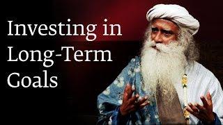 Investing in Long-Term Goals - Sadhguru
