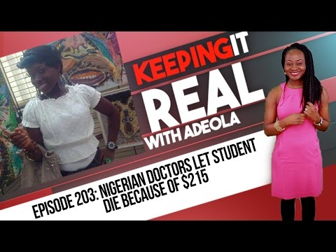 Keeping It Real With Adeola - 203 (Nigerian Doctors Let Student Die Because Of $215)