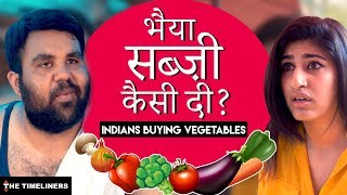 Bhaiya Sabzi Kaisi Di? | Indians Buying Vegetables | The Timeliners