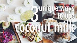 3 UNIQUE WAYS TO USE COCONUT MILK | hot for food