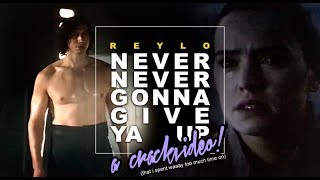 Never Never Gonna Give Ya Up   Kylo/Rey (CRACKVIDEO) *TLJ SPOILERS*