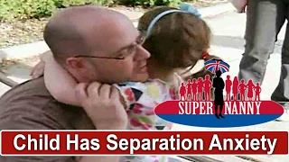 4Yr Old Suffers Severe Separation Anxiety From Dad | Supernanny