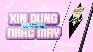XIN ĐỪNG NHẤC MÁY - B Ray ( Masew x Masiu Remix )