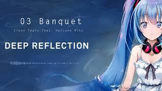 Clean Tears - Deep Reflection - 03 Banquet